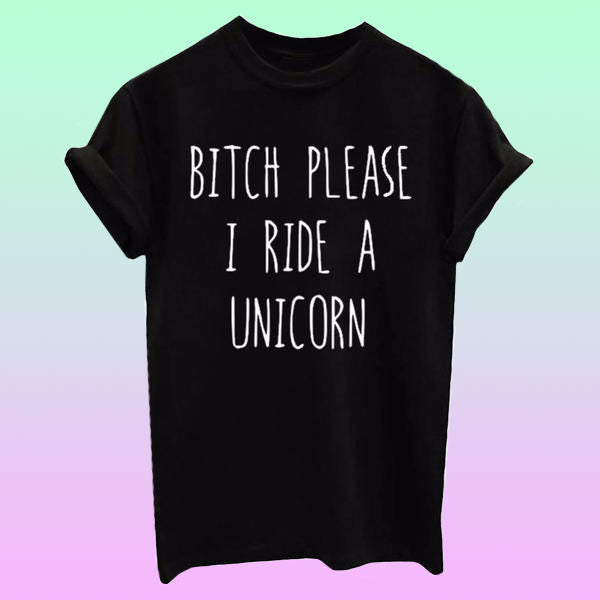 BITCH PLEASE I RIDE A UNICORN Tee - Very Peachy Clothing