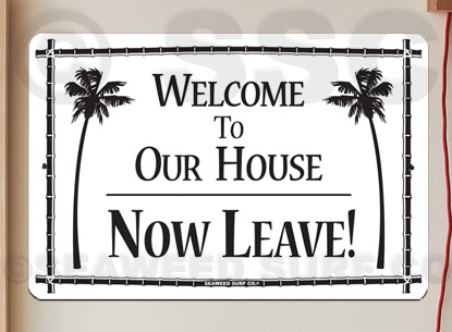 AA49 Welcome - Now Leave - Seaweed Surf Sign Co