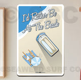 SF119 I'd Rather Be At The Beach - Aluminum Novelty Metal Sign