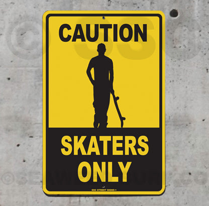 SK5 Caution Skaters Only - Aluminum Novelty Metal Sign