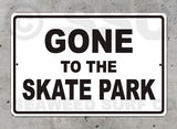 SK6 Gone to the Skate Park - Aluminum Novelty Metal Sign