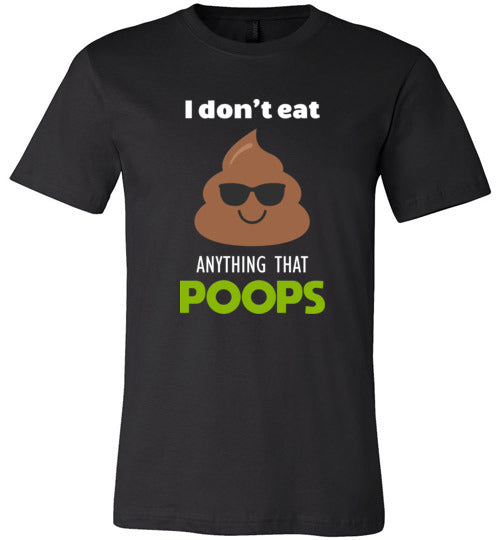 I Don't Eat Anything That Poops: unisex, adult and kids sizes
