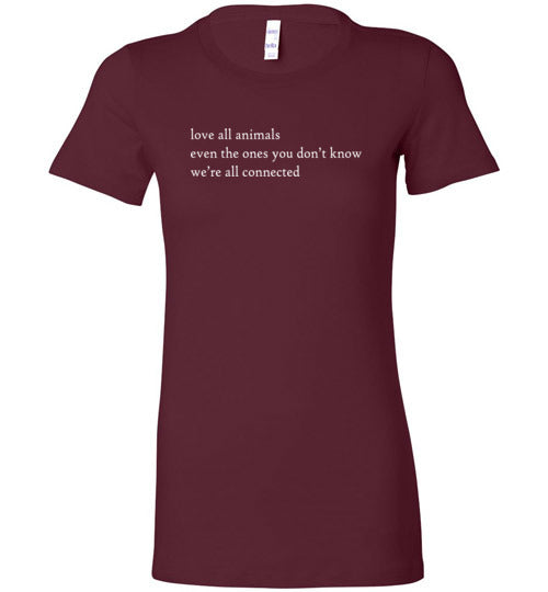 Love All Animals: We're All Connected: women's fitted tee shirt, runs small