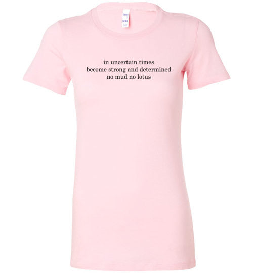 In Uncertain Times: No Mud No Lotus: soft womens fitted tee, runs small