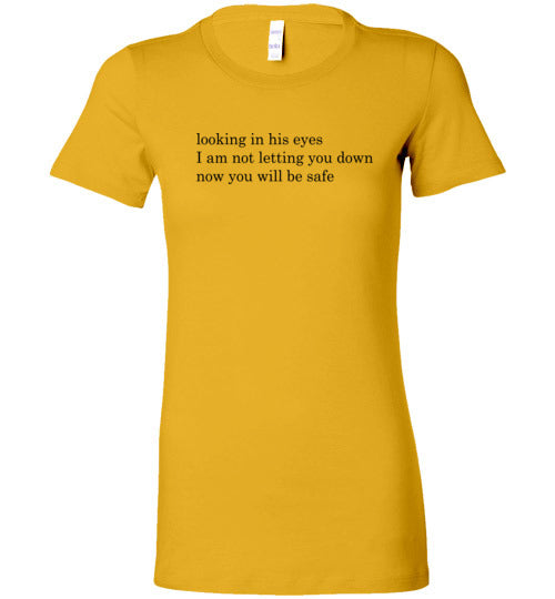 Looking In His Eyes: Now You Will Be Safe: Bella ladies fitted tee- very soft- runs small