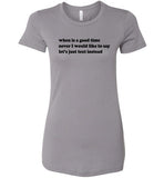 When Is A Good Time: Never, Let's Just Text Instead: Bella brand, women's fitted, runs small