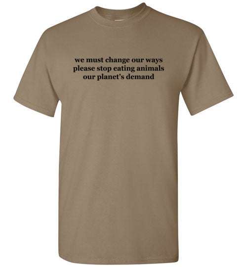 We Must Change Our Ways: Our Planet's Demand: unisex environmental vegetarian tshirt