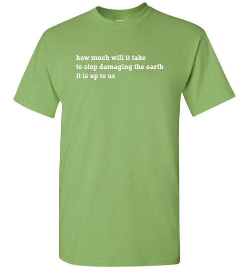 How Much Will It Take: To Stop Damaging The Earth: Unisex and kids environmental tshirt