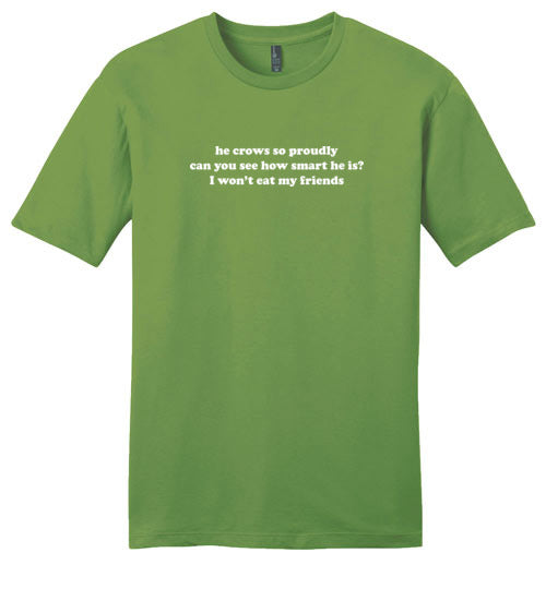 He Crows So Proudly: I Won't Eat My Friends: premium softness for this vegetarian or vegan teeshirt