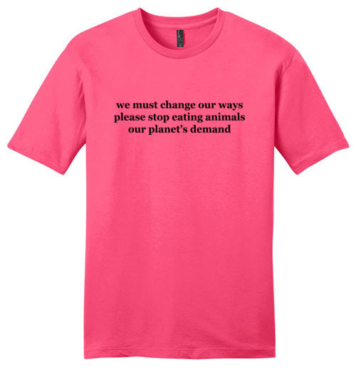 We Must Change Our  Ways: Our Planet's Demand: premium soft unisex environmental tshirt