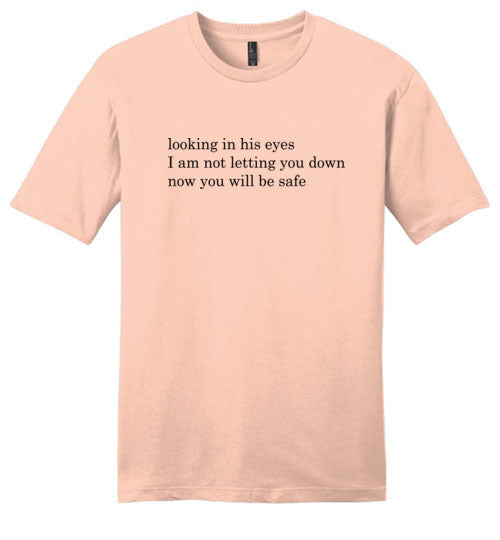 Looking In His Eyes: Now You Will Be Safe: premium softness unisex teeshirt