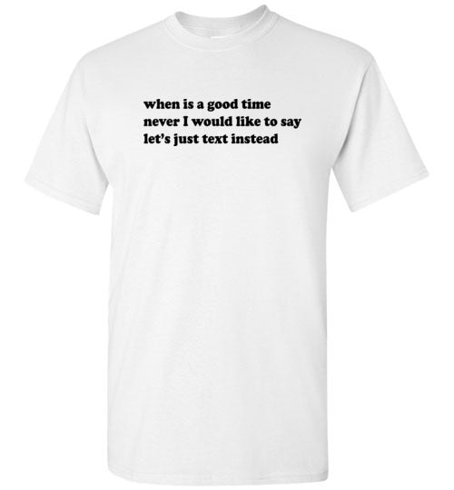 When Is A Good Time: Never, Let's Just Text Instead: basic unisex cotton introvert shirt