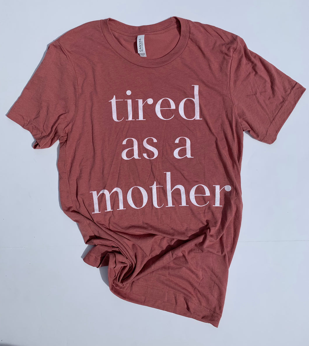 Mauve Tired as a Mother T-Shirt