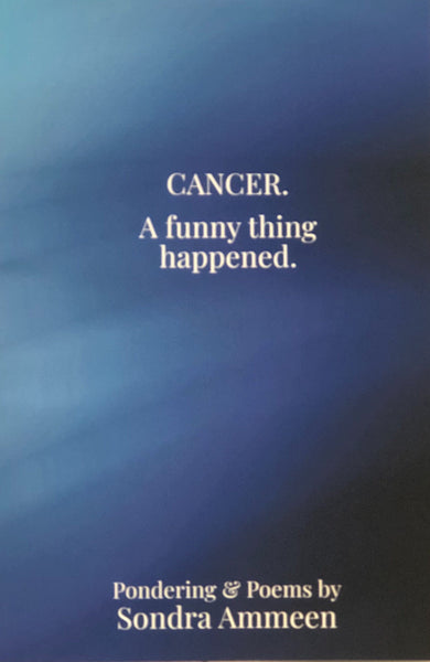 """Cancer. A Funny Thing Happened"" by Sondra Ammeen"