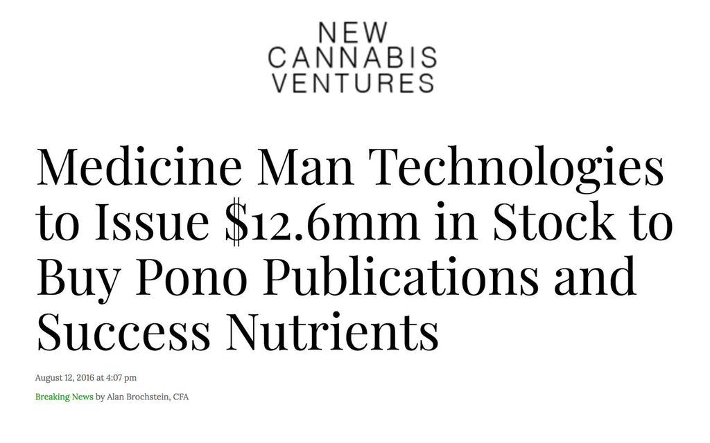 New Cannabis Ventures - Medicine Man Technologies to Issue $12.6mm in Stock to Buy Pono Publications and Success Nutrients