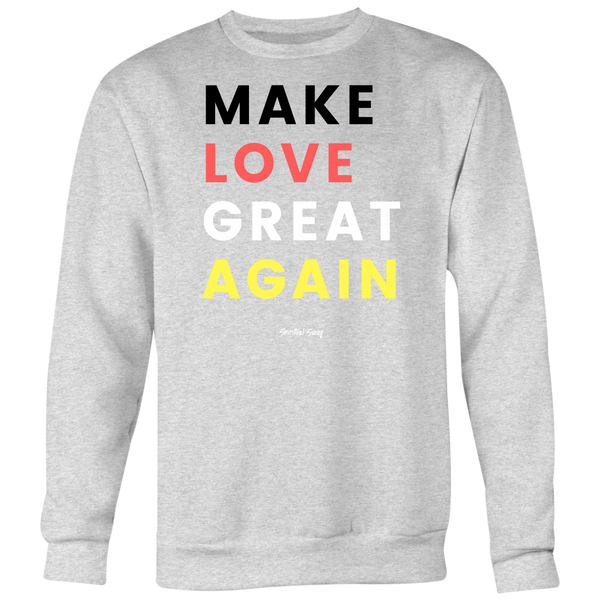 MAKE LOVE GREAT AGAIN CREWNECK - Spiritual Swag