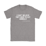 I CAN'T BELIEVE THEY USED TO EAT ANIMALS TEE - Spiritual Swag