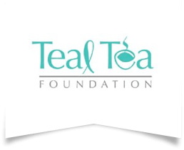THE TEAL TEA FOUNDATION: OVARIAN CANCER AWARENESS