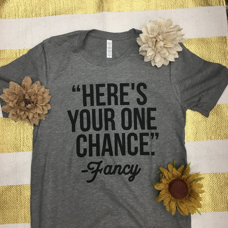 Here's Your One Chance Tee