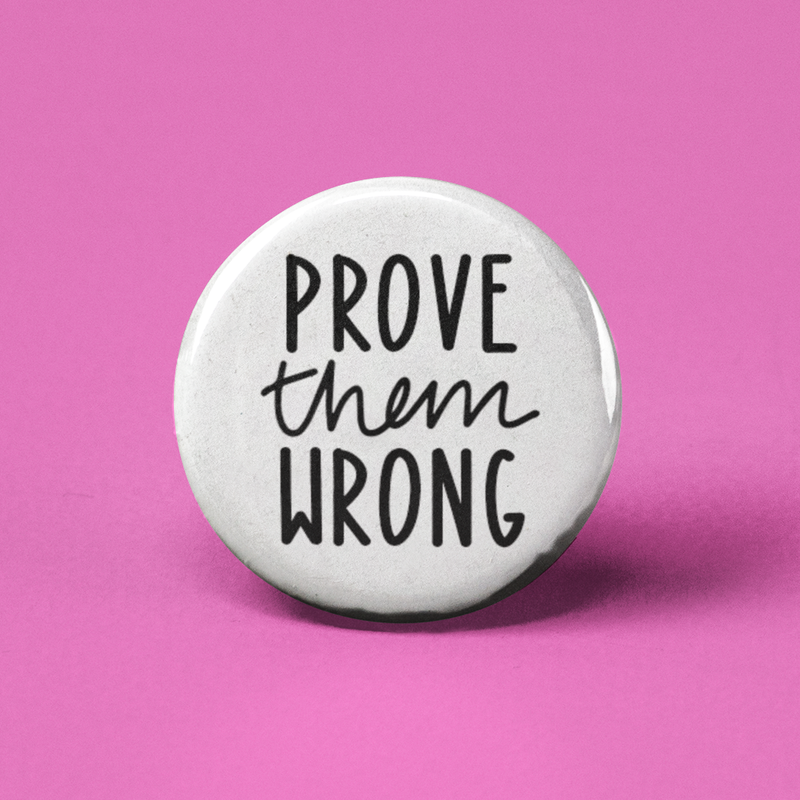 Prove Them Wrong Pinback Button