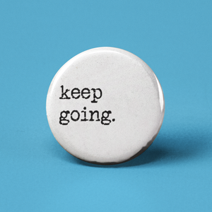 Keep Going Pinback Button