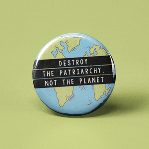Destroy The Patriarchy Not the Planet Pinback Button