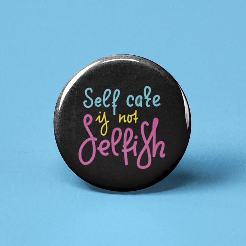 Self Care is Not Selfish Pinback Button