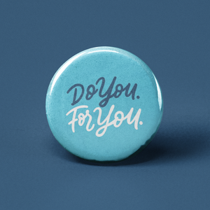 Do You For You Pinback Button