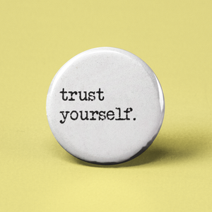 Trust Yourself Pinback Button