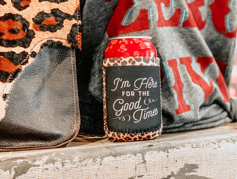I'm here for the good times leopard print koozie