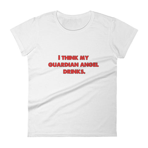 I Think My Guardian Angel Drinks t-shirt. Women's Funny short sleeve t-shirt