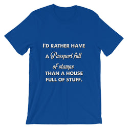 I'd Rather Have a Passport Full of Stamps Than a House Full of Stuff. Unisex short sleeve t-shirt