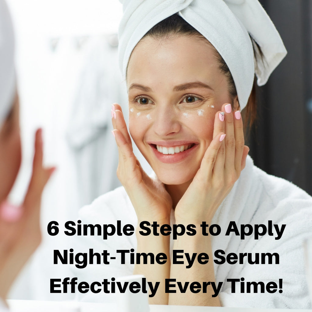 How to Apply Night Time Eye Serum Correctly