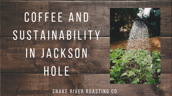 Coffee And Sustainability In Jackson Hole