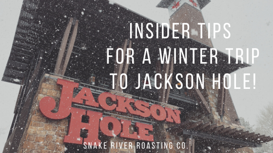 Insider Tips For A Winter Trip To Jackson Hole!