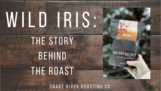 Wild Iris: The Story Behind The Roast