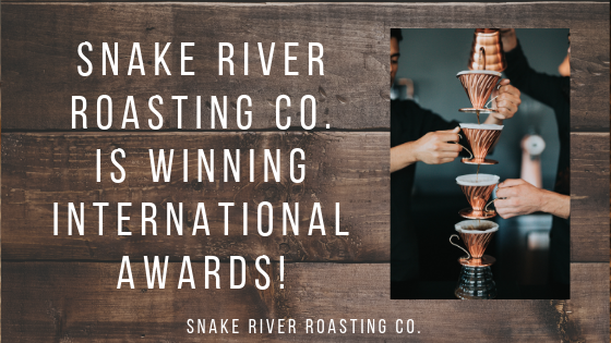 Snake River Roasting Co. Is Winning International Awards!