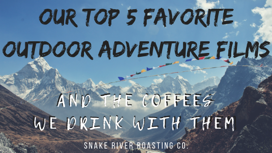Our Top 5 Favorite Outdoor Adventure Films And The Coffees We Drink With Them
