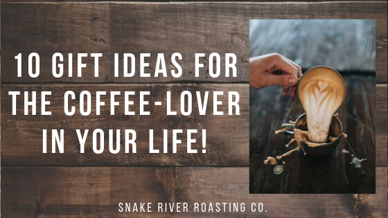 10 Gift Ideas For The Coffee-Lover In Your Life!