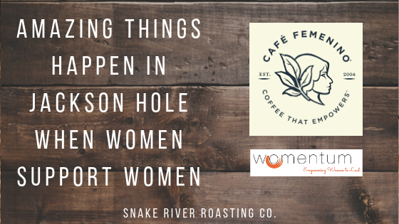 Amazing Things Happen In Jackson Hole When Women Support Women