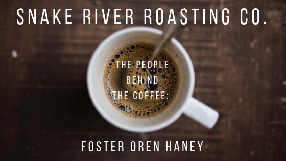 The People Behind The Coffee: Foster Oren Haney