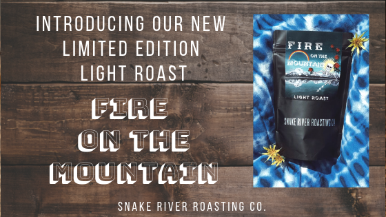 Introducing Our New Limited Edition Light Roast - Fire On The Mountain!