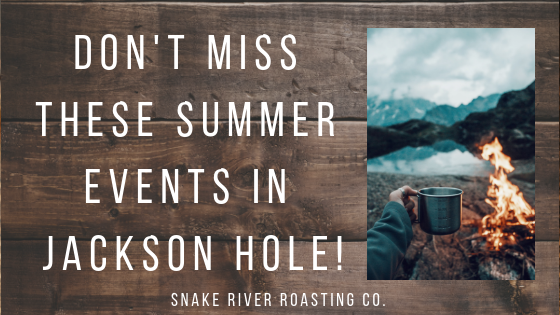 Don't Miss These Summer Events In Jackson Hole!
