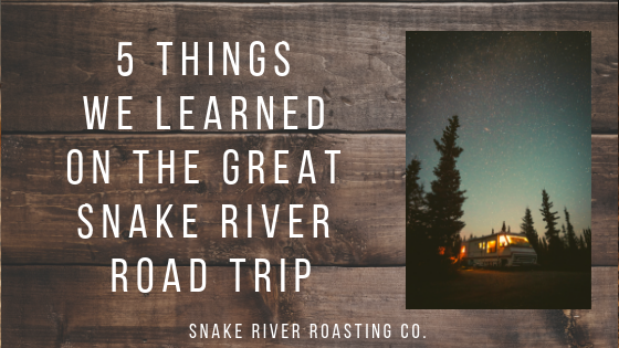 5 Things We Learned On The Great Snake River Road Trip