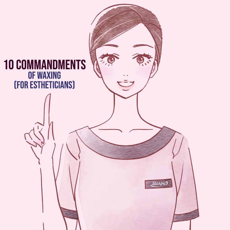 10 Commandments of Waxing (For Estheticians)