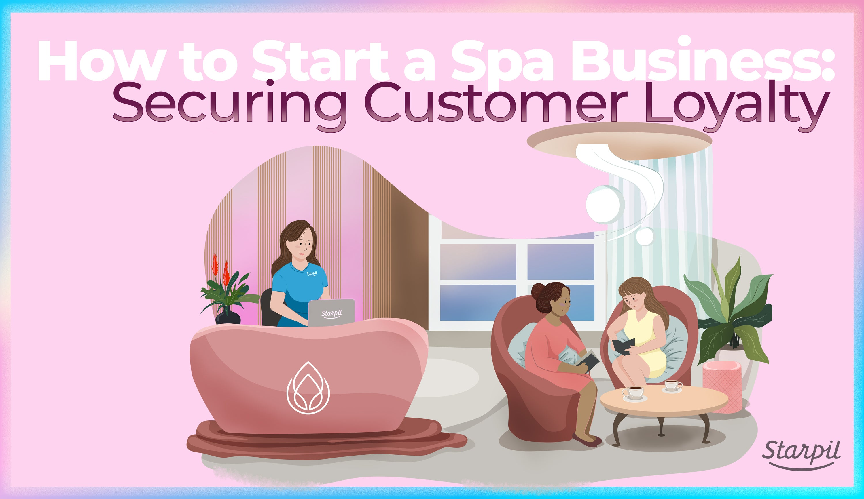 How to Start a Spa Business: Securing Customer Loyalty