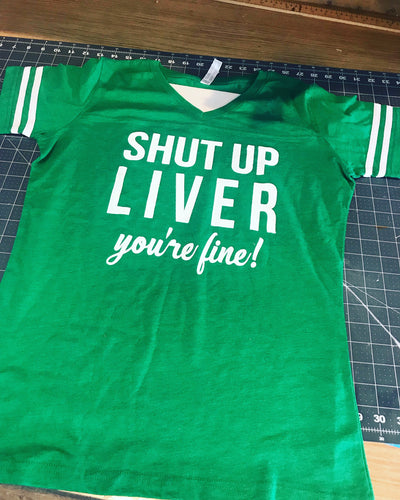 Shut up liver you're fine ladies v neck tee