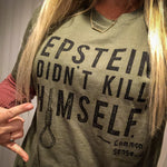 EPSTEIN DIDN'T KILL HIMSELF T-SHIRT