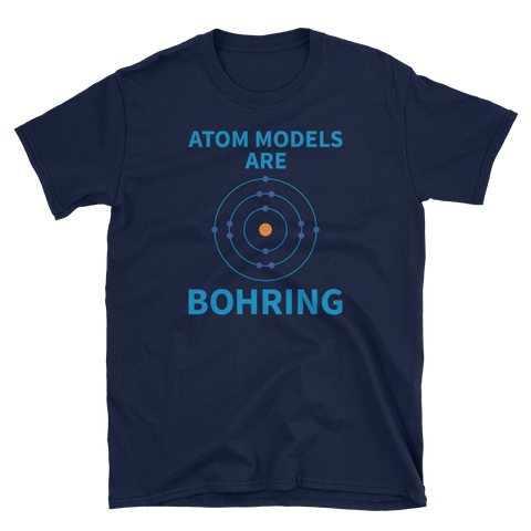 Atom Models are Bohring T-Shirt
