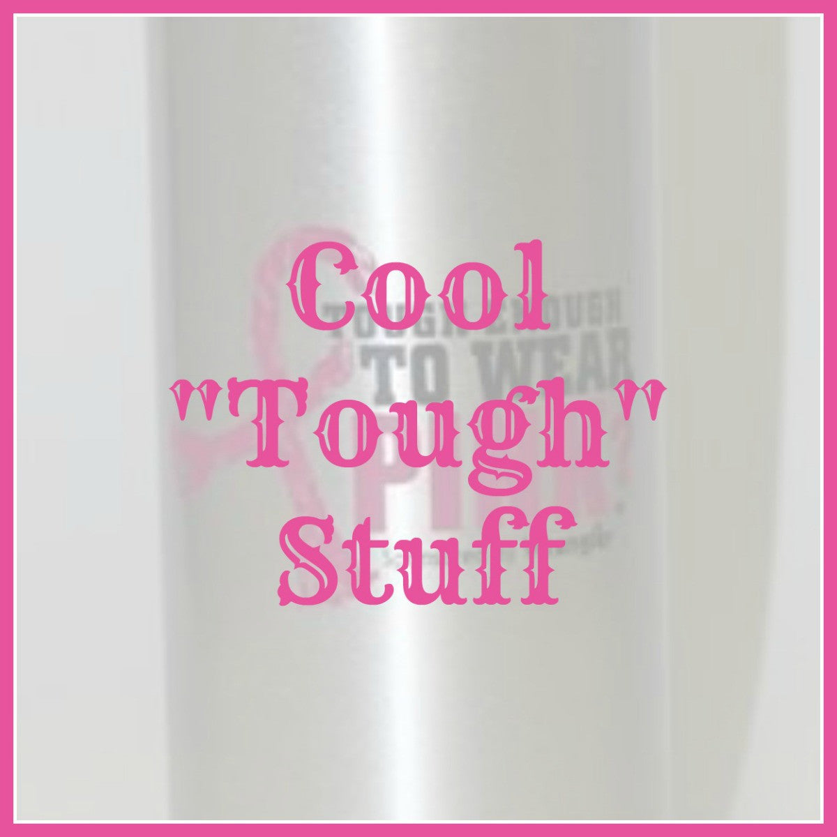 "Cool ""Tough"" Stuff"